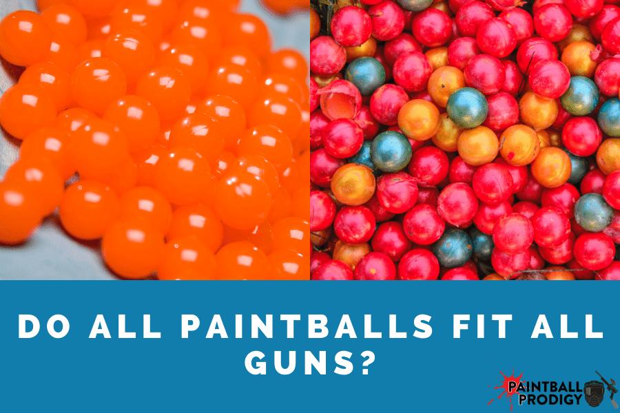 do all paintballs fit all guns