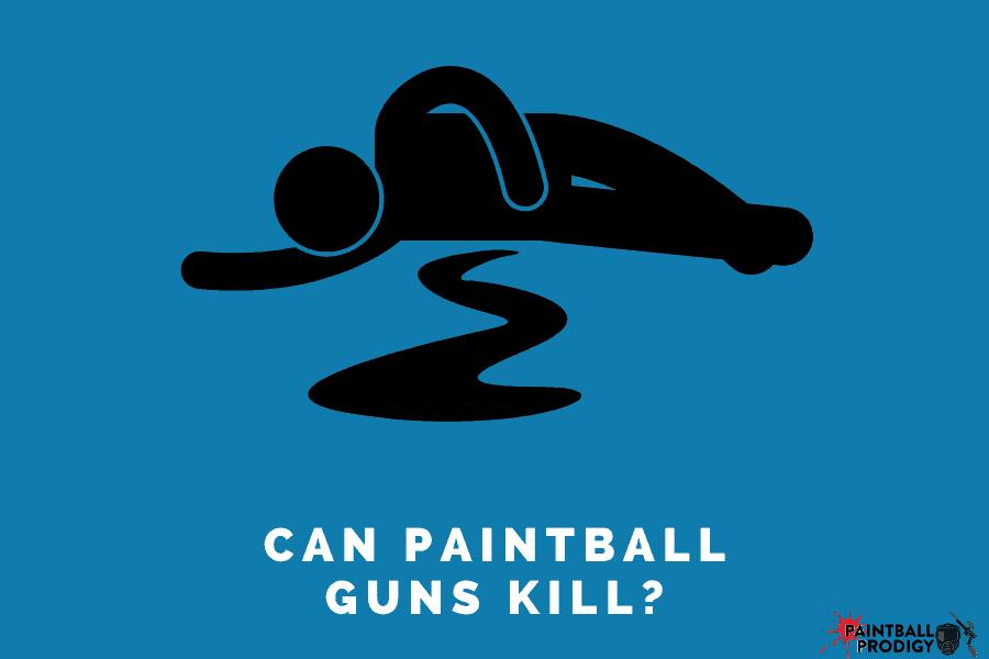can paintball guns kill you?
